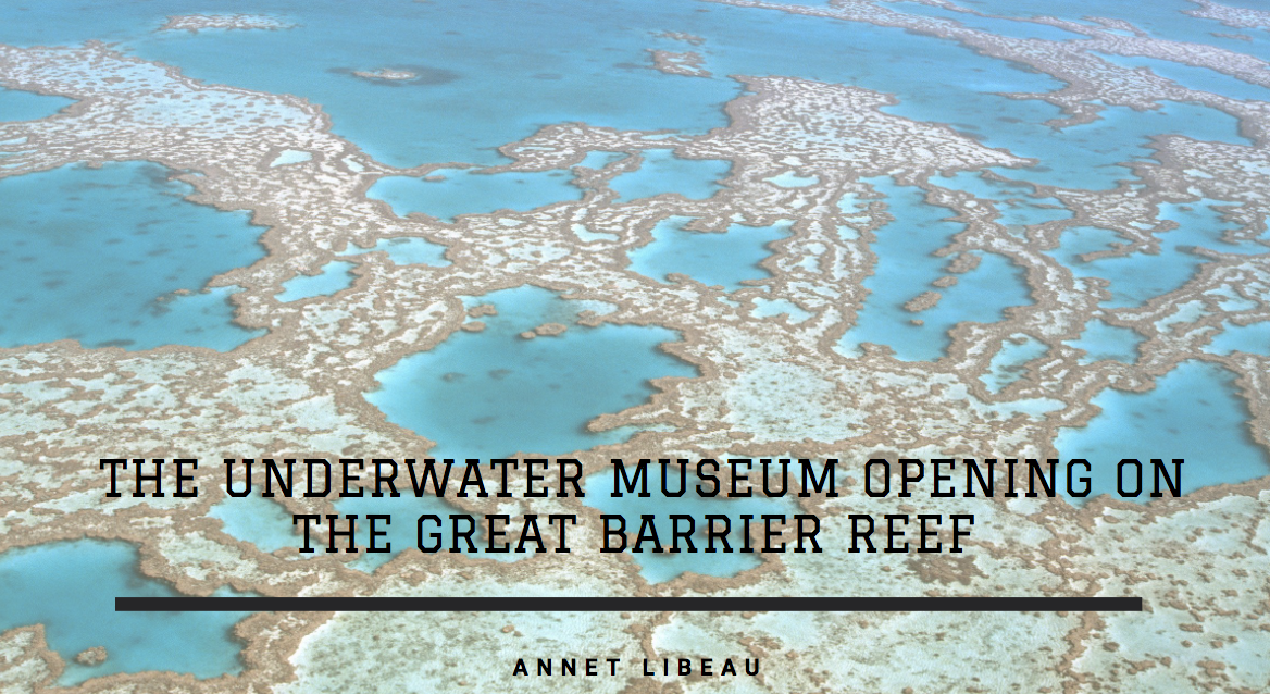 Annet Libeau Discusses The Underwater Museum Opening on the Great Barrier Reef